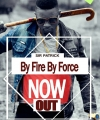By Fire By Force