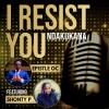 I Resist You (Ndakukana)